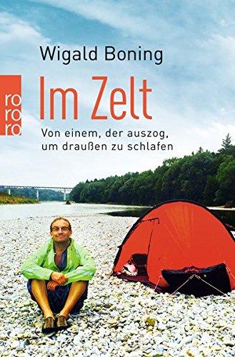 Im Zelt: Von einem, der auszog, um draußen zu schlafen Survival Zelten