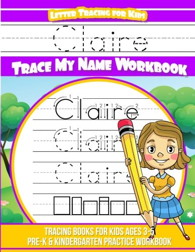 Claire Letter Tracing for Kids Trace my Name Workbook: Tracing Books for Kids ages 3 - 5 Pre-K & Kindergarten Practice Workbook por Claire Books