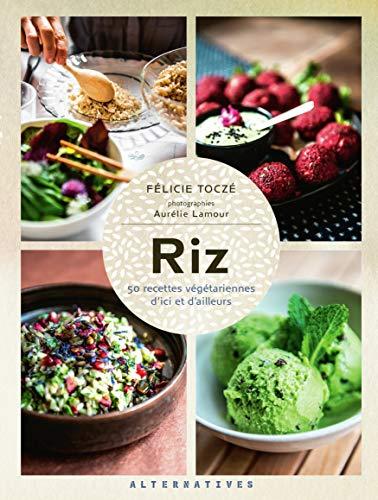 Riz: 50 recettes végétariennes d'ici et d'ailleurs par Félicie Toczé