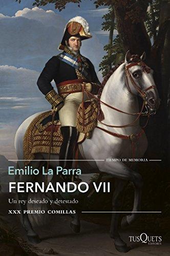 Fernando VII: Un rey deseado y detestado. XXX Premio Comillas (Tiempo de Memoria) por Emilio La Parra