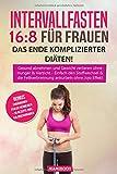 Intervallfasten 16:8 für Frauen - das Ende komplizierter Diäten!: Gesund abnehmen und Gewicht...