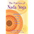 The Practice of Nada Yoga: Meditation on the Inner Sacred Sound
