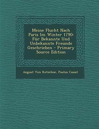 Meine Flucht Nach Paris Im Winter 1790: Fur Bekannte Und Unbekannte Freunde Geschrieben