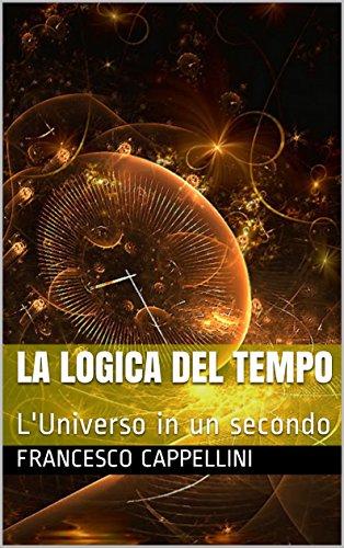 La Logica del Tempo: L'Universo in un secondo
