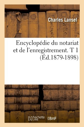 Encyclopedie Du Notariat Et de L'Enregistrement. T 1 (Ed.1879-1898) (Sciences Sociales) par Sans Auteur, Collectif
