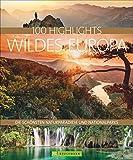100 Highlights Wildes Europa: Die schönsten Naturparadiese und Nationalparks. Urlaub in faszinierenden Nationalparks und unberührte Natur genießen. Eine Outdoor-Erfahrung der Extraklasse -