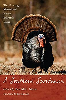 A Southern Sportsman: The Hunting Memoirs of Henry Edwards Davis par [Davis, Henry Edwards]