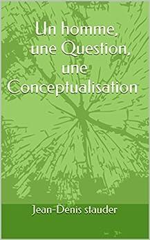 Un homme, une Question, une Conceptualisation par [stauder, Jean-Denis]