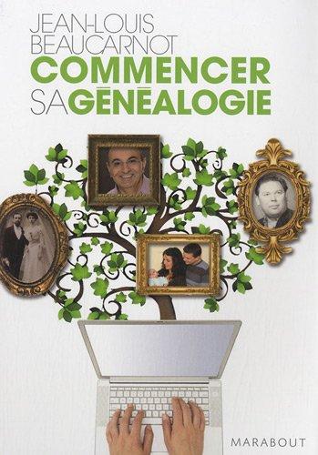 Commencez votre généalogie par Jean-Louis Beaucarnot