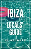 Ibiza Spain Bucket List 55 Secrets - The Locals Guide  For Your Trip to Ibiza 2018: Skip the tourist traps and explore like a local : Where to Go, Eat & Party in Ibiza Spain