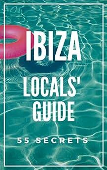 Ibiza Spain Bucket List 55 Secrets - The Locals Guide  For Your Trip to Ibiza 2019: Skip the tourist traps and explore like a local (English Edition) par [55 Secrets, Araujo, Antonio]
