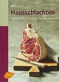 Hausschlachten: Traditionelles Schlachten, Zerlegen, Wursten - Bernhard Gahm