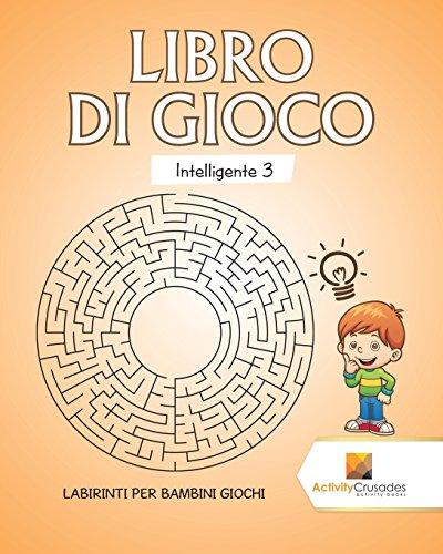 Libro Di Gioco Intelligente 3 : Labirinti Per Bambini Giochi