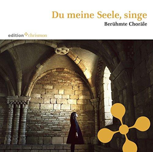 Du meine Seele, singe: Berühmte Choräle