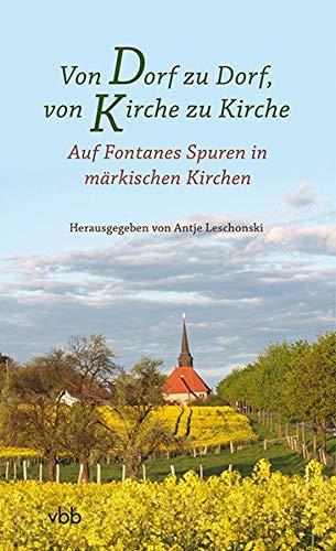 Von Dorf zu Dorf, von Kirche zu Kirche: Auf Fontanes Spuren in märkischen Kirchen