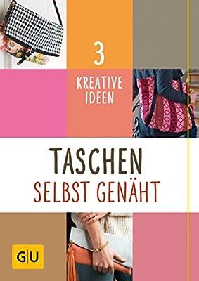 Taschen selbst genäht: 3 kreative Ideen (GU Kreativratgeber)