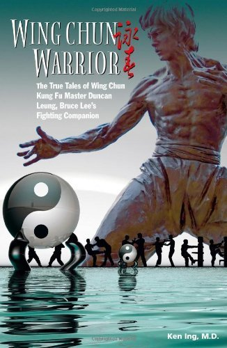 Wing Chun Warrior: The True Tales of Wing Chun Kung Fu Master Duncan Leung, Bruce Lee's Fighting Companion by Ing, Ken (2010) Paperback