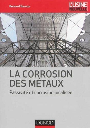 La corrosion des mtaux - Passivit et corrosion localise de Bernard Baroux (8 janvier 2014) Broch