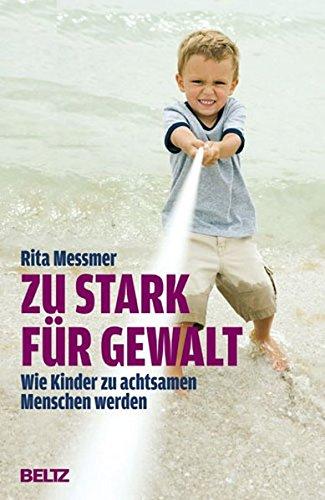 Zu stark für Gewalt: Wie Kinder zu achtsamen Menschen werden (Beltz Taschenbuch/Ratgeber)