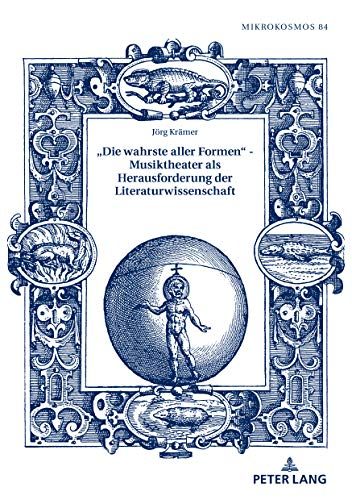 «Die wahrste aller Formen» - Musiktheater als Herausforderung der Literaturwissenschaft (Mikrokosmos, Band 84)