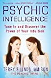 Psychic Intelligence: Tune in and Discover the Power of Your Intuition by Jamison, Terry and Linda Published by Grand Central Publishing (2012)