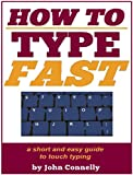 How to Type Fast: 300%+ Improved Typing Speed TODAY: A Very Easy Guide (Touch Typing Beginners Guide) (The Learning Development Book Series 10) (English Edition)