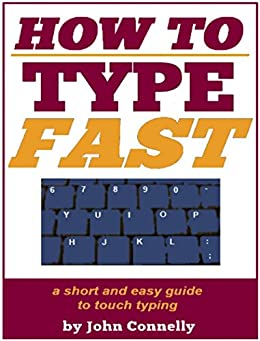 How to Type Fast: 300%+ Improved Typing Speed TODAY: A Very Easy Guide (Touch Typing Beginners Guide) (The Learning Development Book Series 10) (English Edition) par [Connelly, John]