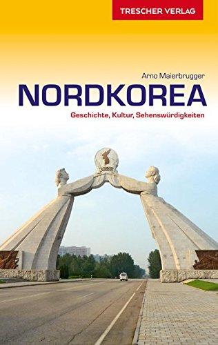 Reiseführer Nordkorea: Geschichte, Kultur, Sehenswürdigkeiten (Trescher-Reihe Reisen)