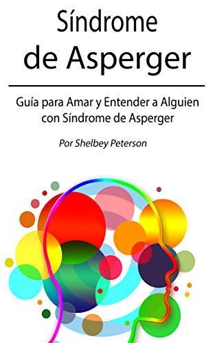 Síndrome de Asperger: Guía para Amar y Entender a Alguien con Síndrome de Asperger (Libro en Español)