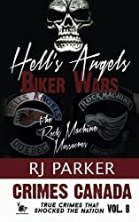 Hell's Angels Biker Wars: The Rock Machine Massacres: Volume 8 (Crimes Canada: True Crimes That Shocked the Nation) by RJ Parker (2015-10-16)