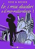 Io, i miei desideri e il mio miliardario - Vol. 2