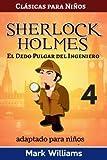 Sherlock Holmes adaptado para niños : El dedo pulgar del ingeniero: Large Print Edition: Volume 4