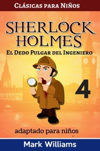 Sherlock Holmes adaptado para niños : El dedo pulgar del ingeniero: Large Print Edition: Volume 4 (Clásicos para Niños : Sherlock Holmes) por Mark Williams