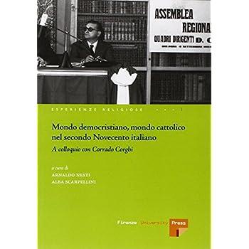 Mondo Democristiano, Mondo Cattolico Nel Secondo Novecento Italiano. A Colloquio Con Corrado Corghi