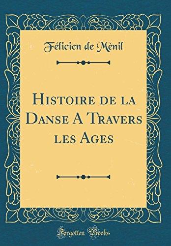 Histoire de la Danse a Travers Les Ages (Classic Reprint) par  Felicien De Menil