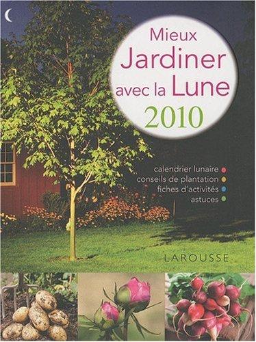 Mieux jardiner avec la lune 2010 par Philippe Asseray