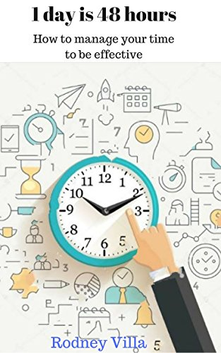 1 day is 48 hours: How to manage your time to be effective (English Edition)