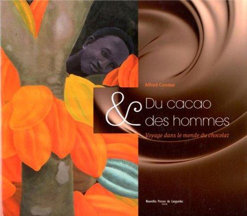 DU CACAO ET DES HOMMES,VOYAGE DANS LE MONDE DU CHOCOLAT par ALFRED CONESA