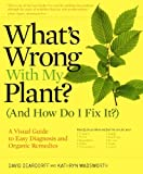 What's Wrong With My Plant? and How Do I Fix It?: A Visual Guide to Easy Diagnosis and Organic Remedies