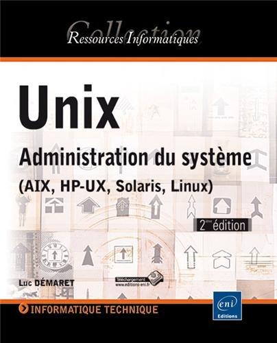 Unix - Administration du système (AIX, HP-UX, Solaris, Linux) (2e édition) par Luc DÉMARET