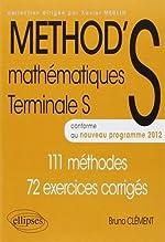 METHOD'S Mathématiques Terminale S Conforme au Programme 2012 111 Méthodes 72 Exercices Corrigés de Bruno Clément