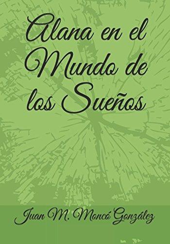 Alana en el Mundo de los Sueños por Sr. Juan M. Moncó González