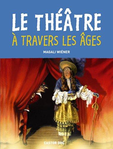 Le théâtre à travers les âges par Magali Wiéner
