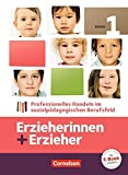 Erzieherinnen + Erzieher: Band 1 - Professionelles Handeln im sozialpädagogischen Berufsfeld: Fachbuch