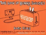 The Book of Bunny Suicides: Little Fluffy Rabbits Who Just Don't Want to Live Anymore by Andy Riley (2003-12-30)