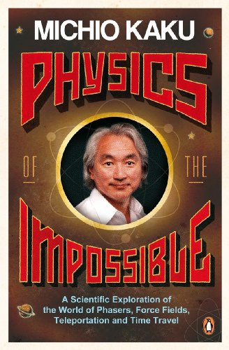 physics-of-the-impossible-a-scientific-exploration-of-the-world-of-phasers-force-fields-teleportatio