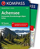 Achensee, Karwendel, Brandenberger Alpen, Rofan: Wanderführer mit Extra Tourenkarte zum Mitnehmen. (KOMPASS-Wanderführer, Band 5654)