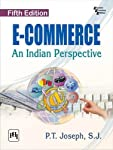 E-Commerce: An Indian Perspective, 5Ed BY P.T. Joseph S.J., Phi, 9788120351547