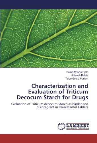 Characterization and Evaluation of Triticum Decocum Starch for Drugs: Evaluation of Triticum decocum Starch as binder and disintegrant in Paracetamol Tablets - Paracetamol Medizin