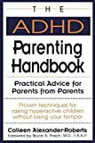 The ADHD Parenting Handbook: Practical Advice for Parents from Parents by Colleen Alexander-Roberts (October 01,1994)
